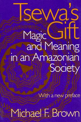 Image for Tsewa's Gift: Magic and Meaning in an Amazonian Society