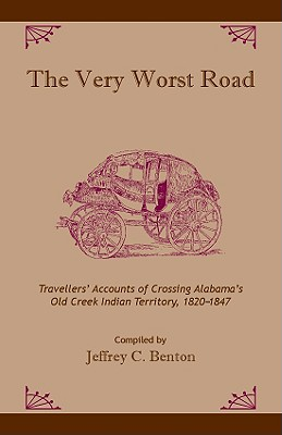 Image for The Very Worst Road: Traveller's Accounts of Crossing Alabama's Old Creek Indian Territory, 1820-1847