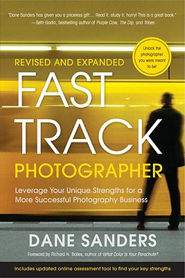Fast Track Photographer, Revised and Expanded Edition: Leverage Your Unique Strengths for a More Successful Photography Business, Sanders, Dane