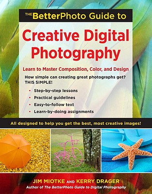 Image for The BetterPhoto Guide to Creative Digital Photography: Learn to Master Composition, Color, and Design