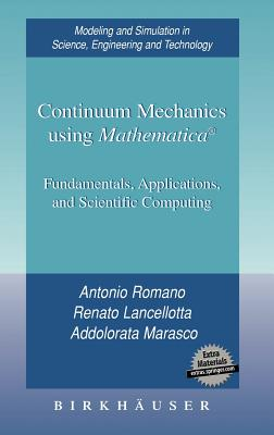 Image for Continuum Mechanics using Mathematica�: Fundamentals, Applications and Scientific Computing (Modeling and Simulation in Science, Engineering and Technology)