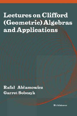 Image for Lectures on Clifford (Geometric) Algebras and Applications