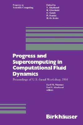 Image for Progress and Supercomputing in Computational Fluid Dynamics: Proceedings of U.S.-Israel Workshop, 1984 (Progress in Scientific Computing (6))
