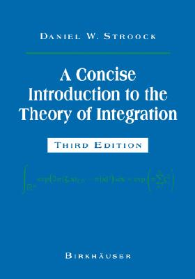 A Concise Introduction to the Theory of Integration, Stroock, Daniel W.