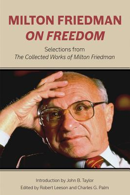 Image for Milton Friedman on Freedom: Selections from The Collected Works of Milton Friedman (Hoover Institute Press Publication)
