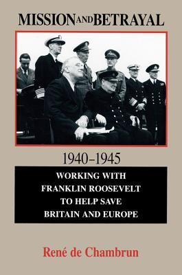 Mission and Betrayal, 1940-1945: Working With Franklin Roosevelt to Help Save Bruden and Europe (Hoover Press Publication, No 414), RENE DE CHAMBRUN