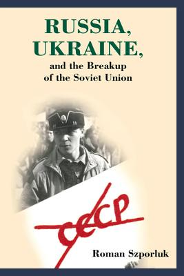 Russia, Ukraine, and the Breakup of the Soviet Union, Szporluk, Roman