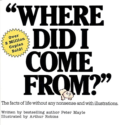 Where Did I Come From? The Facts of Life Without Any Nonsense and With Illustrations, Mayle, Peter