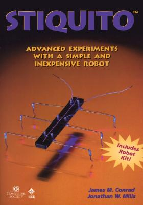 Image for STIQUITO: Advanced Experiments with a Simple and Inexpensive Robot, Robot Kit Included Conrad, James M. and Mills, Jonathan W.