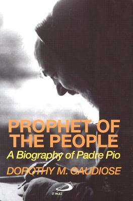 Prophet of the People: A Biography of Padre Pio, Dorothy Gaudiose