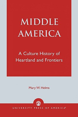 Middle America: A Culture History of Heartland and Frontiers, Helms, Mary W.