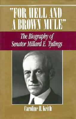 Image for For Hell and a Brown Mule: The Biography of Senator Millard E. Tydings