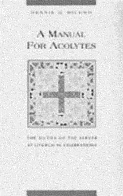 Manual for Acolytes: The Duties of the Server at Liturgical Celebrations, Michno, Dennis G.