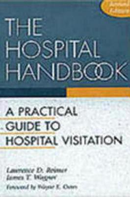 The Hospital Handbook: A Practical Guide to Hospital Visitation, Reimer, Lawrence; Lawrence D. Reimer and James T. Wagner