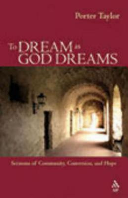 Image for To Dream as God Dreams: Sermons of Community, Conversion, and Hope