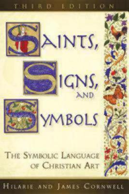 Saints, Signs, and Symbols: The Symbolic Language of Christian Art, Hilarie Cornwell, James Cornwell