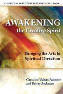 Image for Awakening the Creative Spirit: Bringing the Arts to Spiritual Direction (Spiritual Directors International)