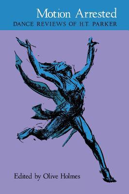 Image for Motion Arrested : Dance Reviews of H. T. Parker