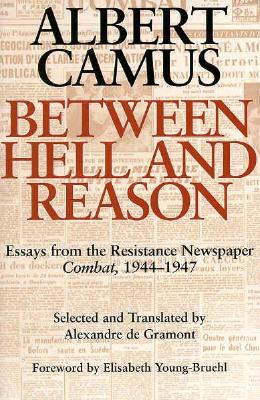Between Hell and Reason: Essays from the Resistance Newspaper Combat, 1944-1947, Camus, Albert