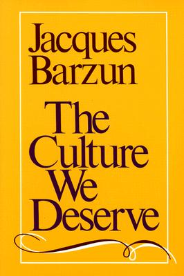 The Culture We Deserve : A Critique of Disenlightenment, JACQUES BARZUN