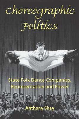 Image for Choreographic Politics: State Folk Dance Companies, Representation, and Power