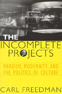 Image for Incomplete Projects: Marxism, Modernity, and the Politics of Culture, The