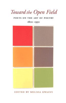 Image for Toward the Open Field: Poets on the Art of Poetry 1800-1950 (Wesleyan Poetry Ser