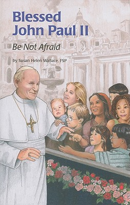 Image for Blessed John Paul II: Be Not Afraid (Encounter the Saints)