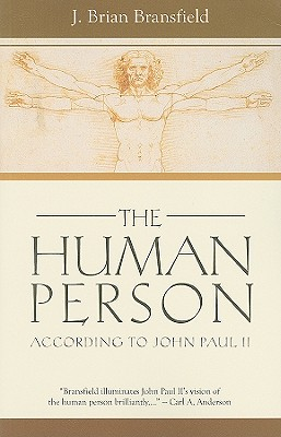The Human Person: According to John Paul II, J. Brian Bransfield