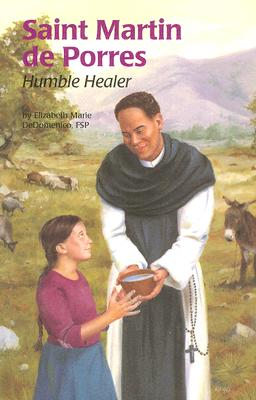Saint Martin De Porres : Humble Healer Encounter the Saints, ELIZABETH MARIE DEDOMENICO, WAYNE ALFANO
