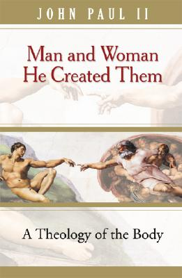 Man and Woman He Created Them: A Theology Of The Body, POPE JOHN PAUL II