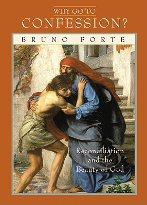 Why Go to Confession?: Reconcilation & Beauty of God, Bruno Forte