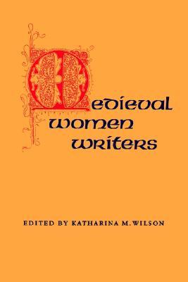 Medieval Women Writers, Wilson, Katharina M. (editor)