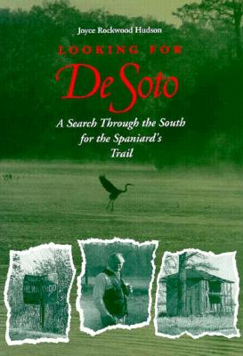 Looking for De Soto: A Search Through the South for the Spaniard's Trail, Joyce Rockwood Hudson