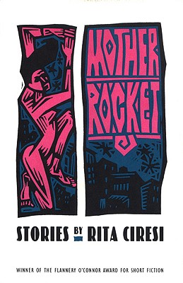 Mother Rocket: Stories (Flannery O'Connor Award for Short Fiction), Rita Ciresi