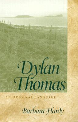 Dylan Thomas: An Original Language (Georgia Southern University Jack N. and Addie D. Averitt Lecture Ser.), Hardy, Barbara