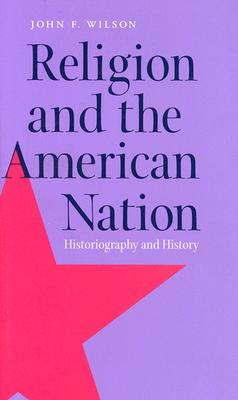 Religion and the American Nation: Historiography and History, Wilson, John
