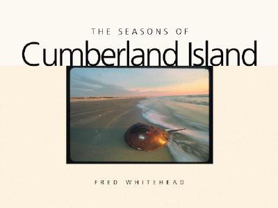 The Seasons of Cumberland Island (Wormsloe Foundation Nature Book Ser.), Whitehead, Fred