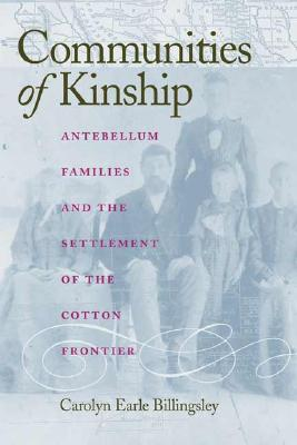 Image for Communities of Kinship: Antebellum Families and the Settlement of the Cotton Frontier