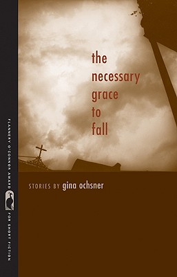 The Necessary Grace to Fall (Flannery O'Connor Award for Short Fiction), Gina Ochsner