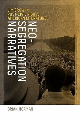 Image for Neo-Segregation Narratives: Jim Crow in Post-Civil Rights American Literature