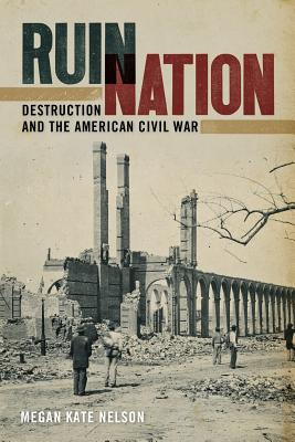 Image for Ruin Nation: Destruction and the American Civil War (UnCivil Wars Ser.)