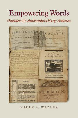 Empowering Words: Outsiders and Authorship in Early America, Weyler, Karen A.
