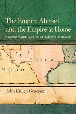 Image for Empire Abroad and the Empire at Home: African American Literature and the Era of Overseas Expansion, The