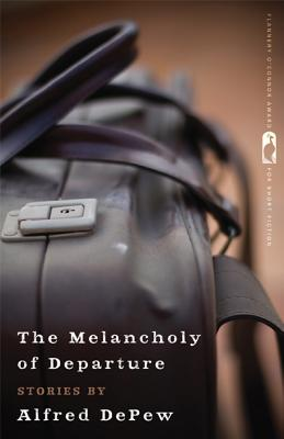 Image for The Melancholy of Departure: Stories (Flannery O'Connor Award for Short Fiction Ser.)