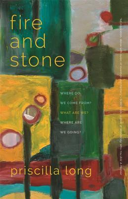 Image for Fire And Stone: Where Do We Come From? What Are We? Where Are We Going?