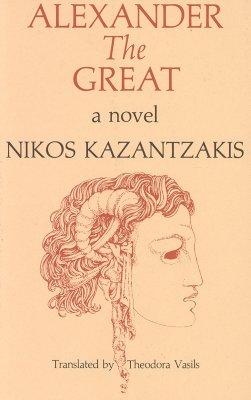 Alexander the Great : A Novel, NIKOS KAZANTZAKI