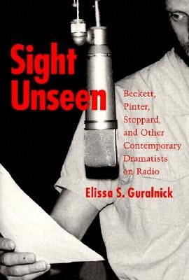 Image for Sight Unseen: Beckett, Pinter, Stoppard, and Other Contemporary Dramatists on Ra