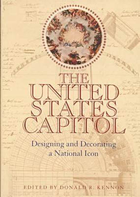 Image for UNITED STATES CAPITOL DESIGNING AND DECORATING A NATIONAL ICON