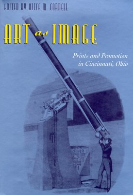Art As Image: Prints and Promotion in Cincinnati, Ohio [Hardcover] by Cornell...